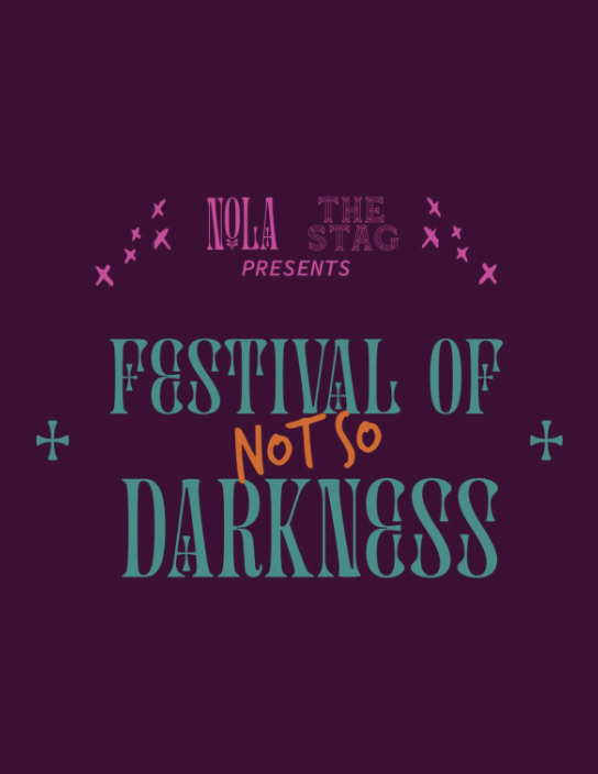 Festival Of (NOT SO) Darkness @ NOLA + The Stag